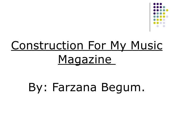 Construction For My Music Magazine  By: Farzana Begum.