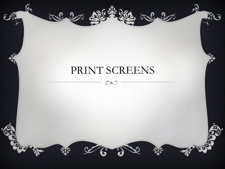 Print Screens
