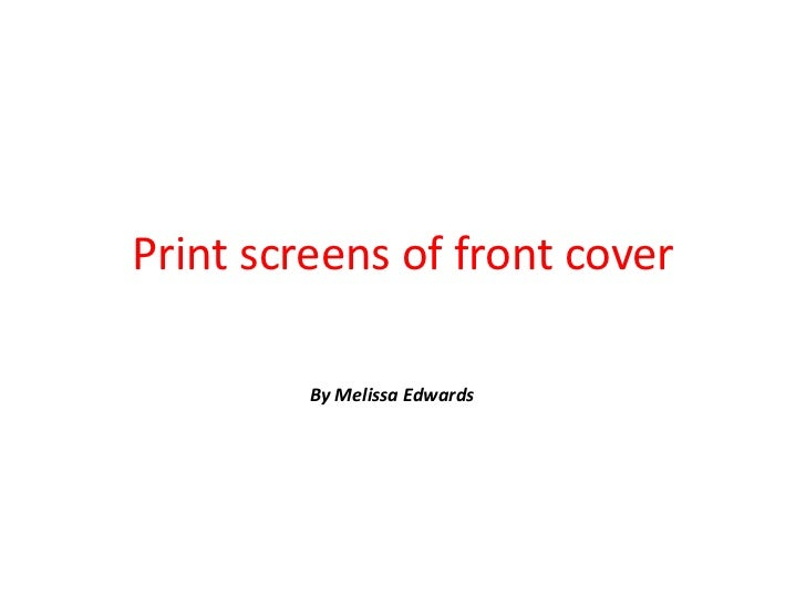 Print screens of front cover         By Melissa Edwards