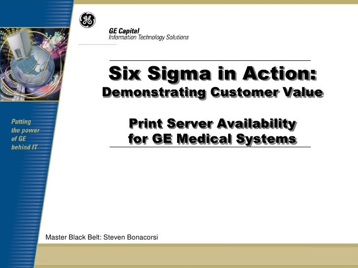 Six Sigma in Action:                 Demonstrating Customer Value                         Print Server Availability       ...