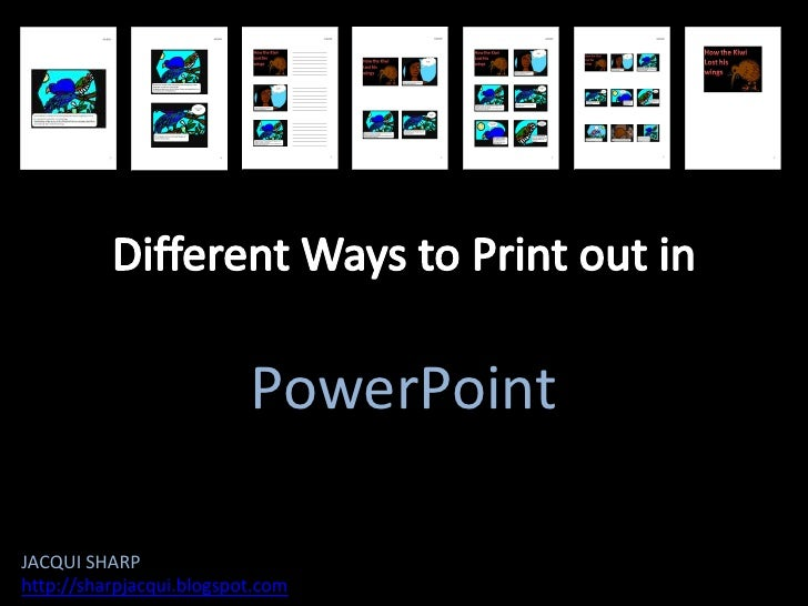 Different Ways to Print out in<br />PowerPoint<br />JACQUI SHARP<br />http://sharpjacqui.blogspot.com<br />