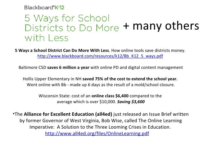 + many others <ul><li>5 Ways a School District Can Do More With Less . How online tools save districts money.  http://www....