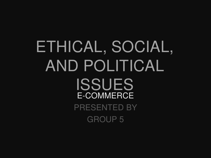 Ethical, Social, and Political Issues<br />E-Commerce<br />PRESENTED BY<br />GROUP 5<br />
