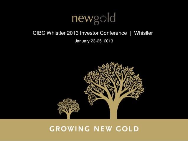 CIBC Whistler 2013 Investor Conference   Whistler                 January 23-25, 2013