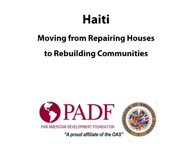 HaitiMoving from Repairing Houses to Rebuilding CommunitiesMid-year Board MeetingMay 12, 2011<br />
