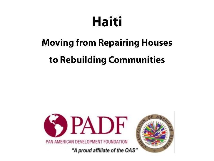 Moving from Repairing Homes to Rebuilding Neighborhoods in Haiti