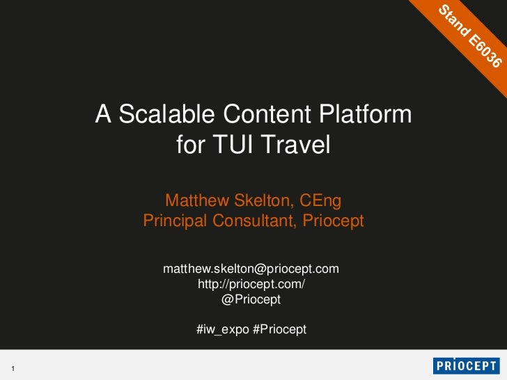 A Scalable Content Platform           for TUI Travel           Matthew Skelton, CEng        Principal Consultant, Priocept...