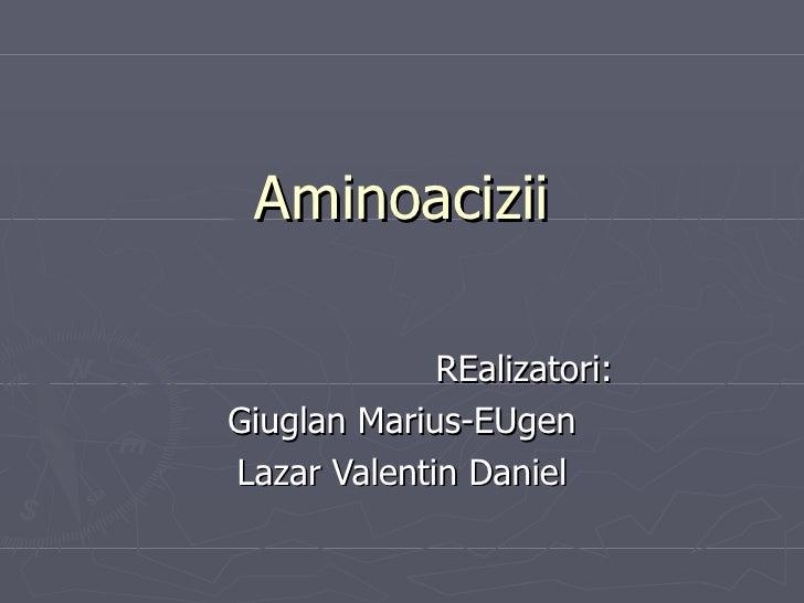 Aminoacizii REalizatori: Giuglan Marius-EUgen Lazar Valentin Daniel