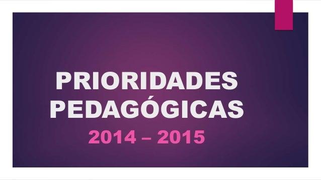 PRIORIDADES  PEDAGÓGICAS  2014 – 2015