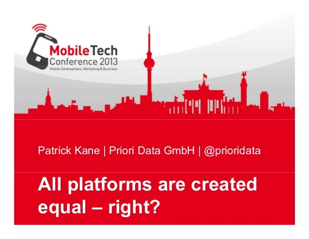 Patrick Kane | Priori Data GmbH | @prioridata  All platforms are created equal – right?