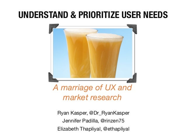 How to understand and prioritize user needs: A marriage of UX research and business strategy methods (Elizabeth Thapliyal, Jen Padilla, Ryan Kasper)