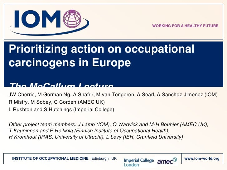 WORKING FOR A HEALTHY FUTUREPrioritizing action on occupationalcarcinogens in EuropeThe McCallum LectureJW Cherrie, M Gorm...