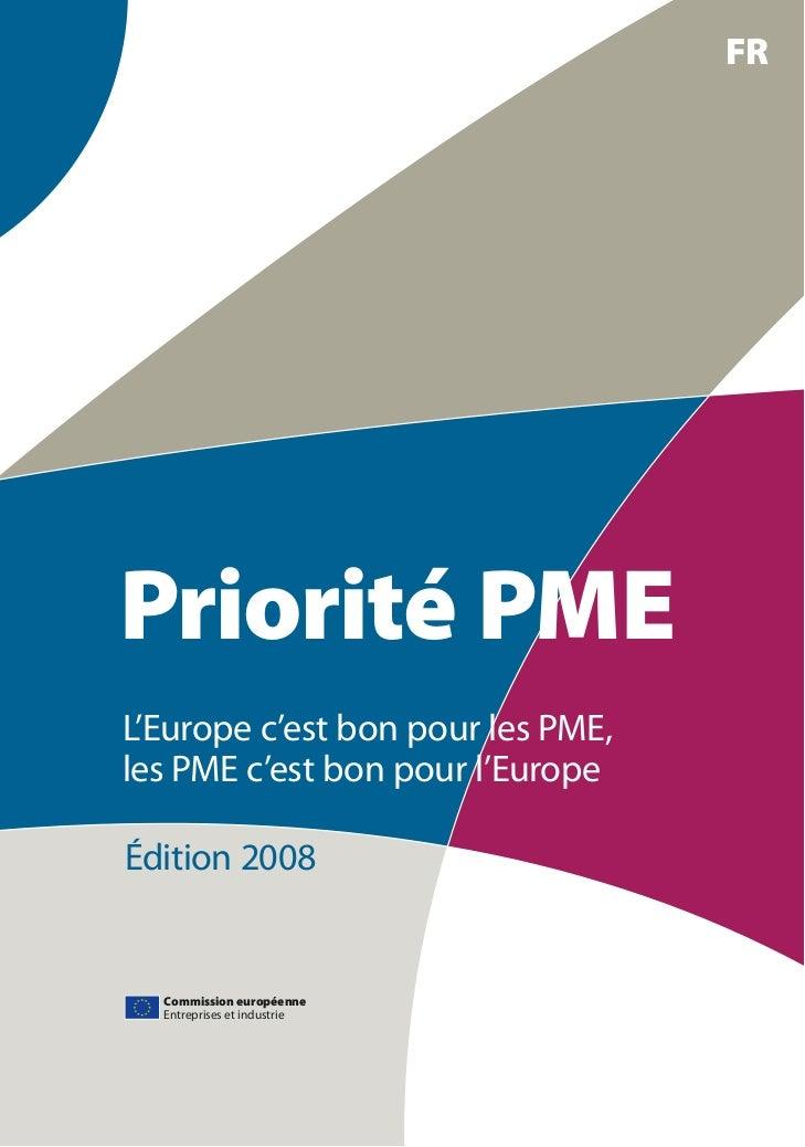 FRPriorité PMEL'Europe c'est bon pour les PME,les PME c'est bon pour l'EuropeÉdition 2008  Commission européenne  Entrepri...