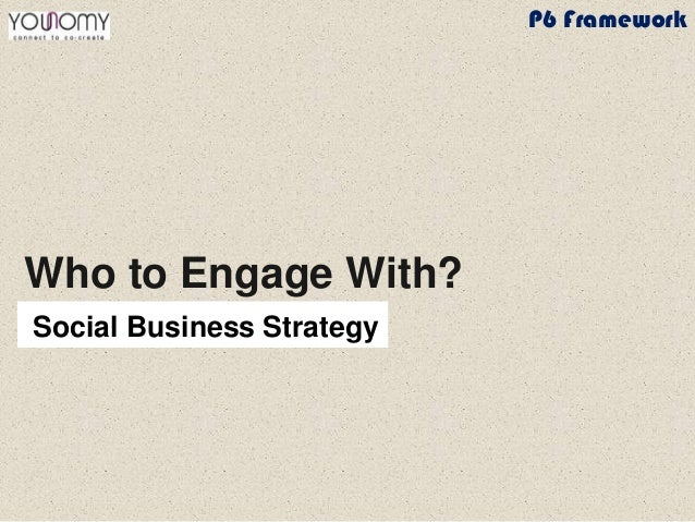 Who to Engage With? Social Business Strategy P6 Framework