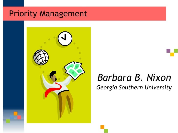 Priority Management <ul><li>Barbara B. Nixon </li></ul><ul><li>Georgia Southern University </li></ul>