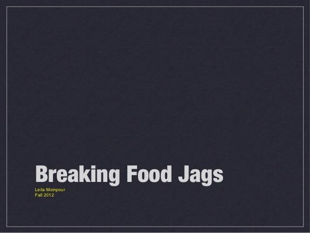 Breaking Food JagsLeila MoinpourFall 2012