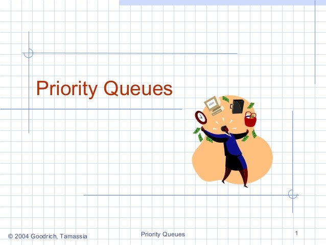 Priority Queues  © 2004 Goodrich, Tamassia  Priority Queues  1
