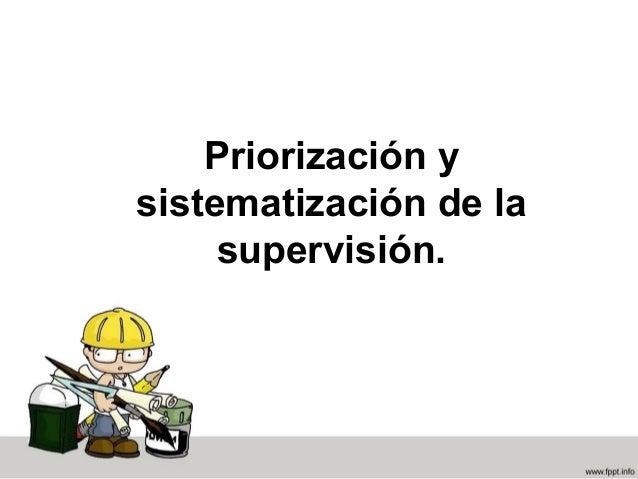 Priorización y sistematización de la supervisión.