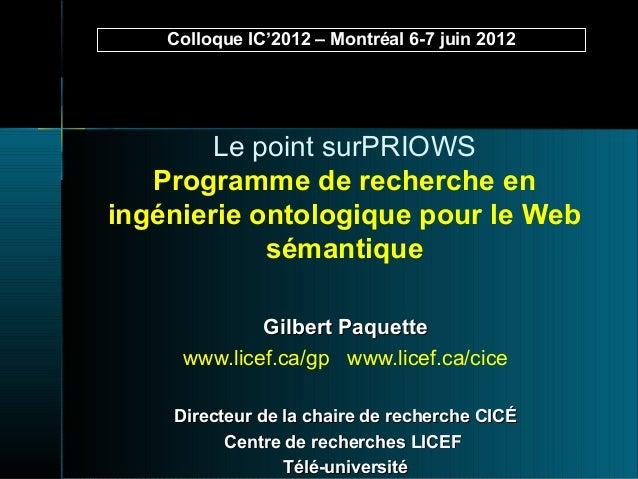 Le point surPRIOWS Programme de recherche en ingénierie ontologique pour le Web sémantique Gilbert PaquetteGilbert Paquett...