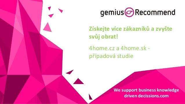 Získejte více zákazníků a zvyšte svůj obrat! 4home.cz a 4home.sk případová studie  We support business knowledge driven de...