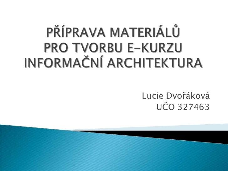 Lucie Dvořáková   UČO 327463