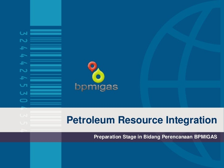 Petroleum Resource Integration     Preparation Stage in Bidang Perencanaan BPMIGAS