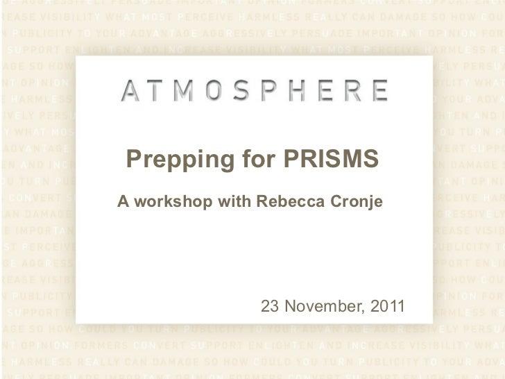 Prepping for PRISMS A workshop with Rebecca Cronje  23 November, 2011