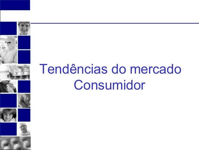 Tendências do mercado  Consumidor