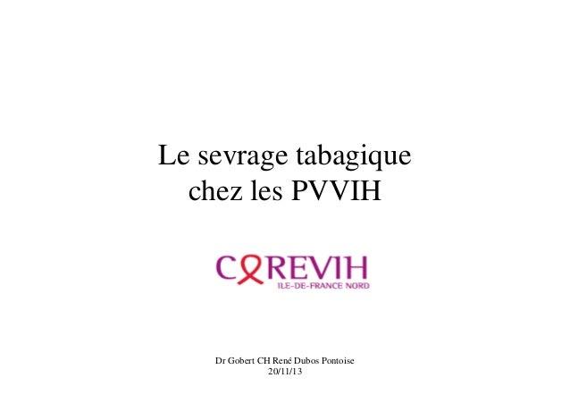 Le sevrage tabagique chez les PVVIH  Dr Gobert CH René Dubos Pontoise 20/11/13