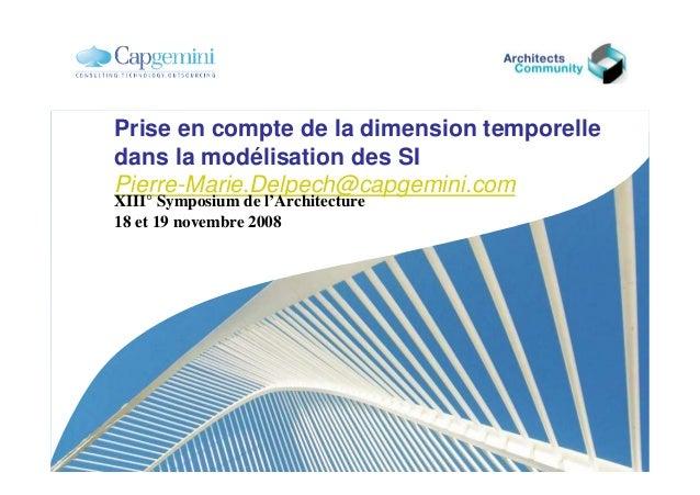 Prise en compte de la dimension temporelle dans la modélisation des SI Pierre-Marie.Delpech@capgemini.com XIII° Symposium ...