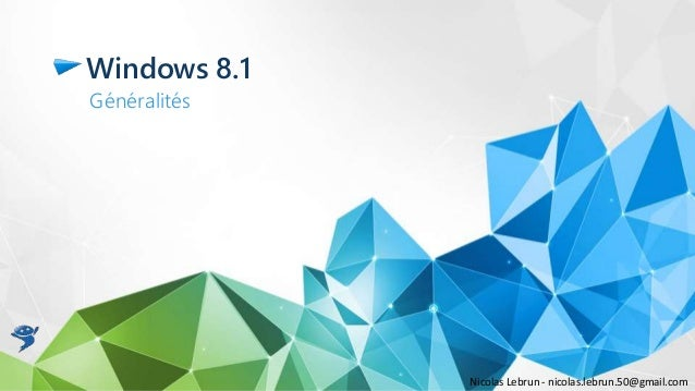 Windows 8.1 Généralités Nicolas Lebrun - nicolas.lebrun.50@gmail.com