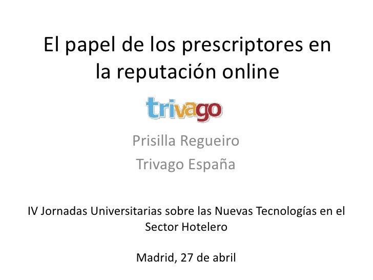 El papel de los prescriptores en          la reputación online                      Prisilla Regueiro                     ...