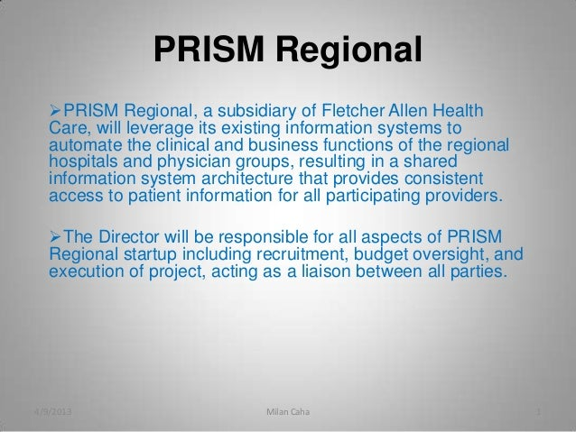 PRISM Regional   PRISM Regional, a subsidiary of Fletcher Allen Health   Care, will leverage its existing information sys...