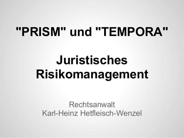 """""""PRISM"""" und """"TEMPORA"""" Juristisches Risikomanagement Rechtsanwalt Karl-Heinz Hetfleisch-Wenzel"""
