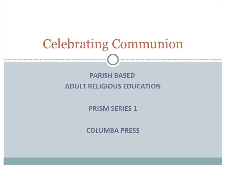 PARISH BASED  ADULT RELIGIOUS EDUCATION PRISM SERIES 1 COLUMBA PRESS Celebrating Communion
