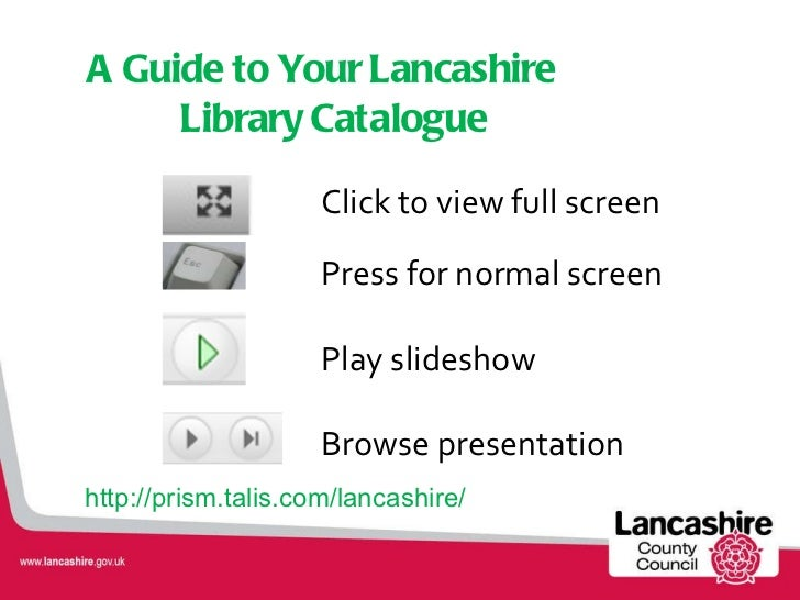 A Guide to Your Lancashire Library Catalogue <ul><li>Click to view full screen </li></ul><ul><li>Press for normal screen <...
