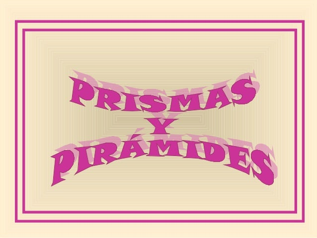 Prismas CARACTERÍSTICAS: - Tiene 2 bases (inferior y superior). - Sus caras laterales son paralelogramos. TIPOS DE PRISMAS...