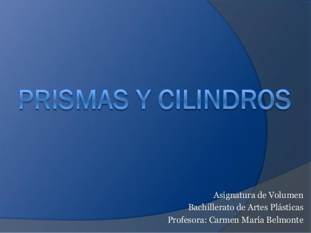 Asignatura de Volumen     Bachillerato de Artes PlásticasProfesora: Carmen María Belmonte