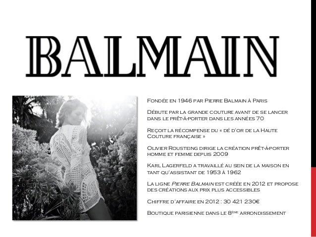 Fondée en 1946 par Pierre Balmain à Paris  Débute par la grande couture avant de se lancer  dans le prêt-à-porter dans les...