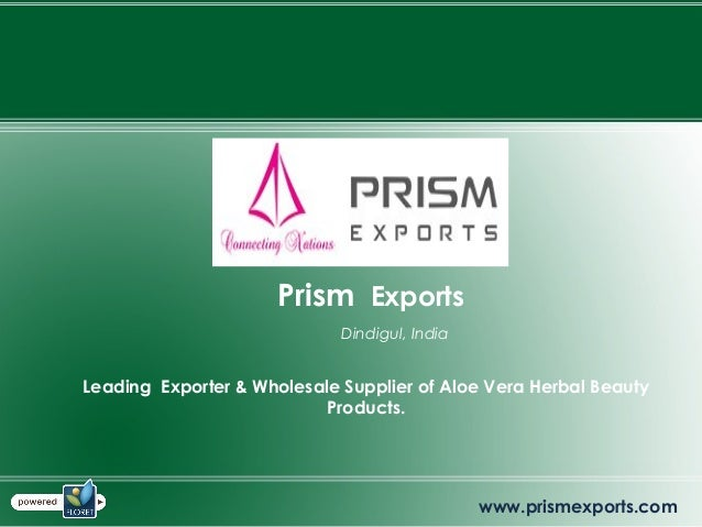 Prism Exports Dindigul, India Leading Exporter & Wholesale Supplier of Aloe Vera Herbal Beauty Products. www.prismexports....