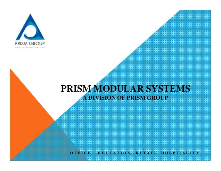 PRISM MODULAR SYSTEMS    A DIVISION OF PRISM GROUP OFFICE   E D U C AT I O N   R E TA I L   H O S P I TA L I T Y