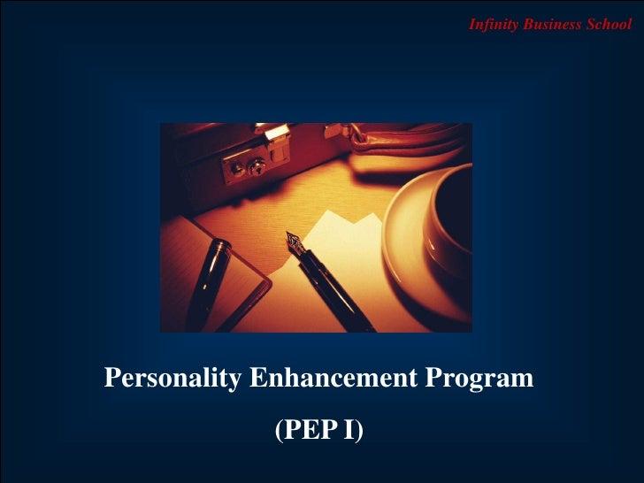 Infinity Business School     Personality Enhancement Program               (PEP I)            Neeraj Batra / Session 01