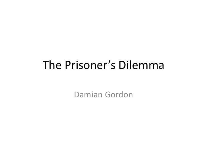 The Prisoner's Dilemma<br />Damian Gordon<br />