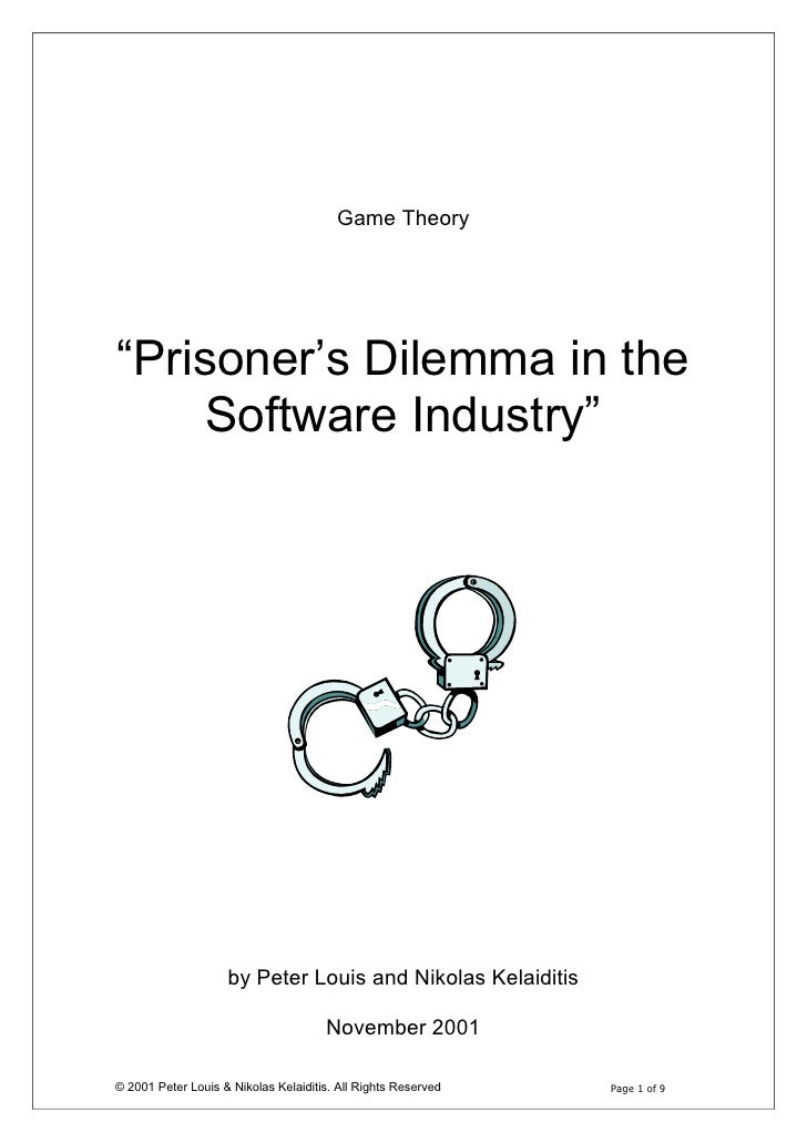 "Game Theory     ""Prisoner's Dilemma in the      Software Industry""                         by Peter Louis and Nikolas Kela..."