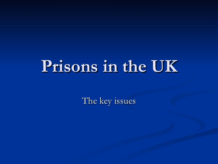 Prisons in the UK The key issues