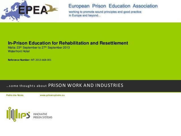 …some thoughts about PRISON WORK AND INDUSTRIES Pedro das Neves www.prisonsystems.eu In-Prison Education for Rehabilitatio...
