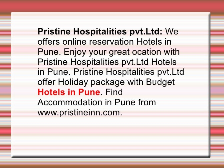 Pristine Hospitalities pvt.Ltd:  We offers online reservation Hotels in Pune. Enjoy your great ocation with Pristine Hospi...