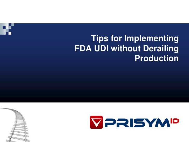 Tips for Implementing FDA UDI without Derailing               Production