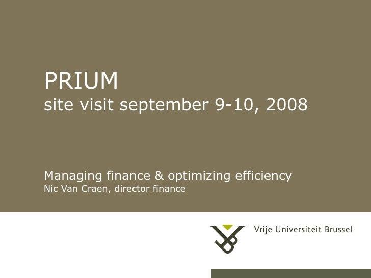 PRIUM site visit september 9-10, 2008 Managing finance & optimizing efficiency Nic Van Craen, director finance