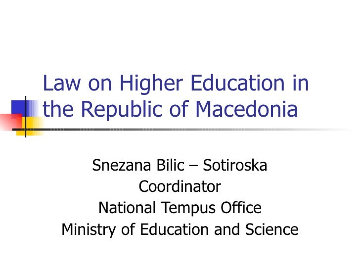 Law on Higher Education in the Republic of Macedonia Snezana Bilic – Sotiroska Coordinator National Tempus Office Ministry...